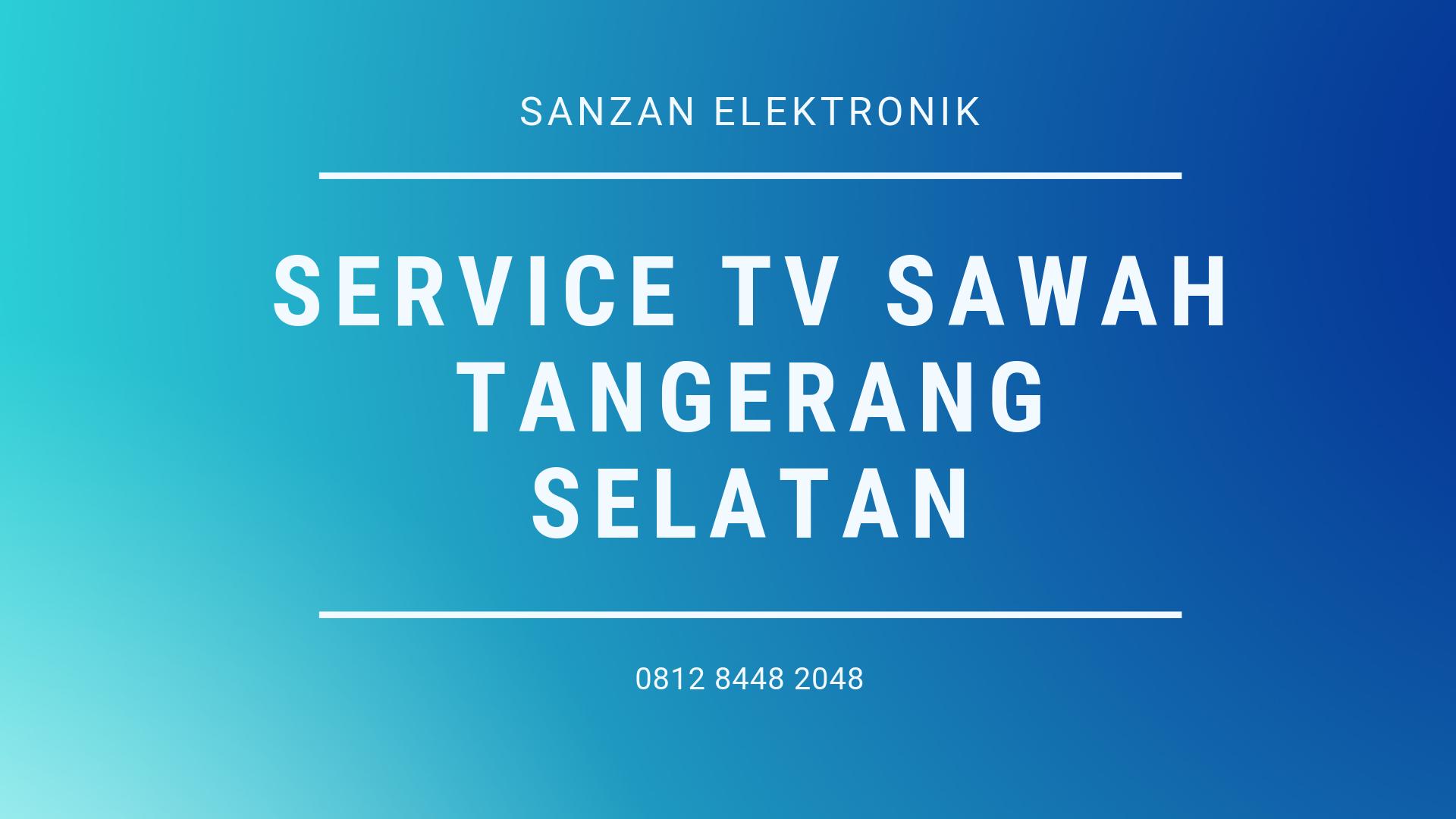 Service TV Sawah Tangerang Selatan