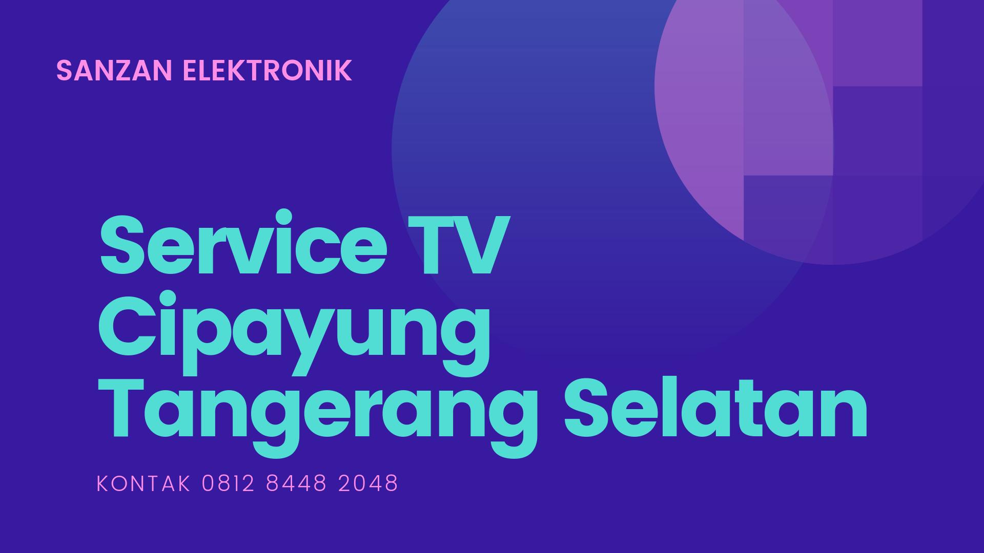 Service TV Cipayung Tangerang Selatan